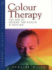 """Colour Therapy: The Use of Colour for Health and Healing ( """" Health Essentials """""""