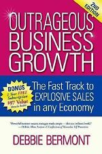 Outrageous Business Growth : The Fast Track to Explosive Sales in Any Economy...