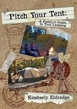 Pitch Your Tent: a Family's Guide to Tent Camping by Kimberly Eldredge (2013,...
