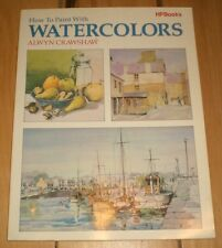 How to Paint with Watercolors by Alwyn Crawshaw and William Collins and Sons...
