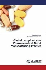 Global Compliance to Pharmaceutical Good Manufacturing Practice by Ahmed...