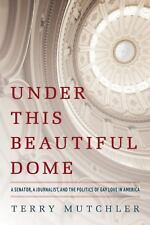 Under This Beautiful Dome: A Senator, A Journalist, and the Politics of Gay Love