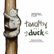 Timothy the Duck : Who Has Ever Heard of a Cat Stuck in a Tree? by Tim Estes...