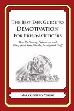 The Best Ever Guide to Demotivation for Prison Officers : How to Dismay,...