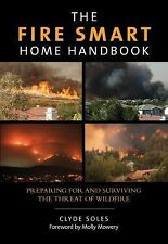 Fire Smart Home Handbook: Preparing For And Surviving The Threat Of Wildfire, So