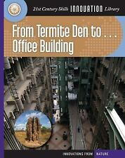 From Termite Den to... Office Building (21st Century Skills Innovation Library:
