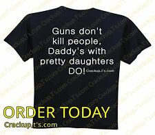 SALE!! Tshirt - Guns Dont Kill People, Daddy's With Pretty Daughters Do