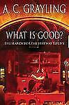 What Is Good?: The Search for the Best Way to Live, A. C. Grayling, Good Book