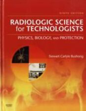 Radiologic Science for Technologists: Physics, Biology and Protection by Bushong
