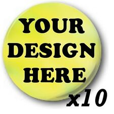 10x Custom, 'Design Your Own' 1 inch / 25mm Button Badges