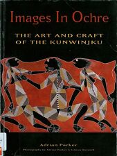 IMAGES IN OCHRE - The Art And Craft of the KUNWINJKU by Adrian Parker (D38)