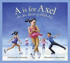 Sports: A Is for Axel : An Ice Skating Alphabet by Kurt Browning (2005,...