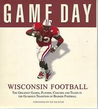 Wisconsin Football : The Greatest Games, Players, Teams of Badger Football