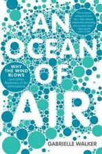 An Ocean of Air: Why the Wind Blows and Other Mysteries of the Atmosphere Walke