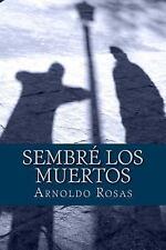 Sembré Los Muertos by Arnoldo Rosas (2013, Paperback)
