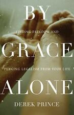 By Grace Alone : Finding Freedom and Purging Legalism from Your Life by Derek...