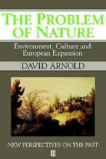 The Problem Of Nature David Arnold Environment Culture & European Expansion
