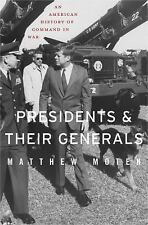 Presidents and Their Generals : An American History of Command in War by...