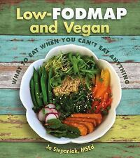 Low-FODMAP and Vegan : What to Eat When You Can't Eat Anything by Jo...