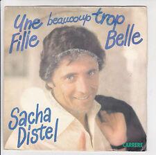 DISTEL Sacha 45T SP UNE FILLE BEAUCOUP TROP BELLE -FLIP FLIP -CARRERE 49554 EX