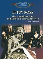 Betsy Ross: The American Flag, and Life in a Young America (The Library of Ameri