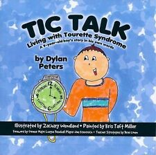Tic Talk : Living with Tourette Syndrome - A 9-Year-Old Boy's Story in His...
