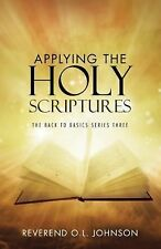 Applying the Holy Scriptures : The Back to Basics Series Three by Reverend O....