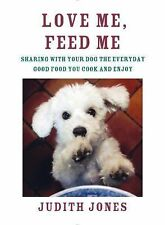 Love Me, Feed Me : Sharing with Your Dog the Everyday Good Food You Cook