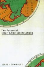 The Future of Inter-American Relations (Inter-American Dialogue Book) by