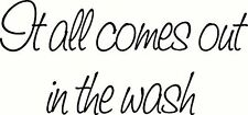 It All Comes Out in the Wash. Vinyl Wall Art Room Decor, Decal, Laundry Room ...