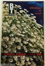 BT Bibliothèque de Travail n° 597 L'ECOLE FLEURIE les fleurs 1965 revue magazine
