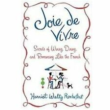 Joie de Vivre : Secrets of Wining, Dining, and Romancing Like the French by...