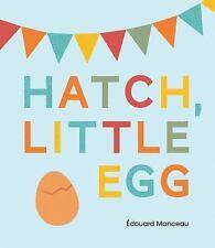 Hatch, Little Egg by Édouard Manceau (2014, Picture Book)