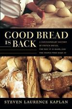 Good Bread Is Back: A Contemporary History of French Bread, the Way It Is Made,