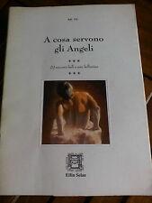 A cosa servono gli ANGELI.. Autori vari.. 1a Edizione 1995  raro fuori catalogo