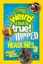 National Geographic Kids Weird but True!: Ripped from the Headlines 3: Real-life