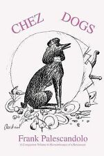 Chez Dogs : A Companion Volume to Remembrance of a Restaurant by Frank...