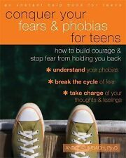 Conquer Your Fears and Phobias for Teens : How to Overcome Scary Situations...