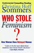 Who Stole Feminism? : How Women Have Betrayed Women by Christina Hoff Sommers...
