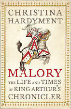 Malory: The Life and Times of King Arthur's Chronicler, Christina Hardyment