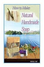 How to Make Natural Handmade Soap by Melinda Rolf (2014, Paperback)