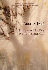 He Leaves His Face in the Funeral Car by Arleen Pare (2015, Paperback)