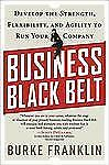 Business Black Belt: Develop the Strength, Flexibility and Agility to Run Your C