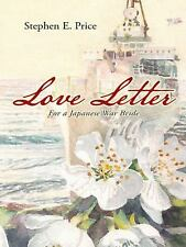 Love Letter : For a Japanese War Bride by Stephen E. Price (2014, Hardcover)