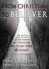 From Christian to Believer : The Narrow Path of Truth That Lies Between the...