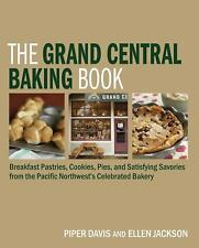 The Grand Central Baking Book : Breakfast Pastries, Cookies, Pies, and...