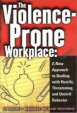 The Violence-Prone Workplace: A New Approach to Dealing With Hostile, Threatenin