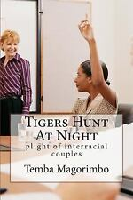 Tigers Hunt at Night : Plight of Interracial Couples by Temba Magorimbo...
