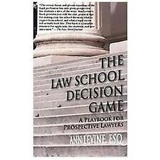 The Law School Decision Game : A Playbook for Prospective Lawyers by Ann K....