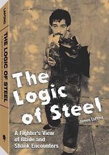 Logic of Steel: A Fighter's View of Blade and Shank Encounters, Lafond, James, G